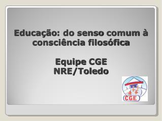 Educa  o: do senso comum   consci ncia filos fica  Equipe CGE NRE