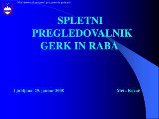 SPLETNI    PREGLEDOVALNIK  GERK IN RABA       Ljubljana, 29. januar 2008