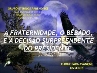 A FRATERNIDADE, O B BADO,  E A DECIS O SURPREENDENTE  DO PRESIDENTE