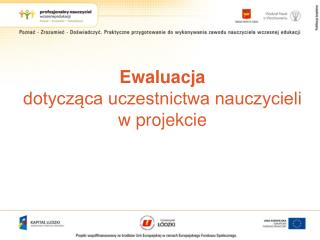 Ewaluacja  dotyczaca uczestnictwa nauczycieli w projekcie