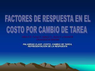 Mil n E.G, Tornay F., Salazar E., Iborra O. y Hochel M. Universidad de Granada  PALABRAS CLAVE: COSTO, CAMBIO DE TAREA,