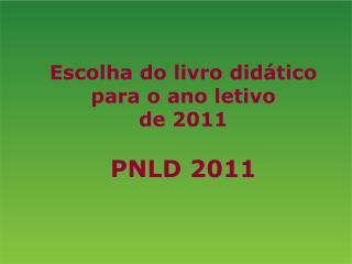 Escolha do livro did tico para o ano letivo  de 2011  PNLD 2011