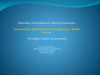 Materiales y Herramientas en  Educaci n T cnologica  Intervenci n  del Entorno Tecnol gico en el  Medio Natural  Tecnolo