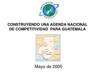 CONSTRUYENDO UNA AGENDA NACIONAL DE COMPETITIVIDAD  PARA GUATEMALA