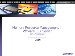 Memory Resource Management in VMware ESX Server Carl A. Waldspurger