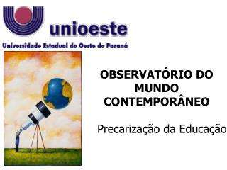 OBSERVAT RIO DO MUNDO CONTEMPOR NEO         Precariza  o da Educa  o
