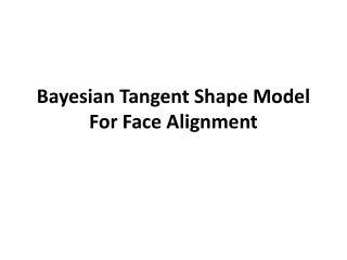 Bayesian Tangent Shape Model For Face Alignment