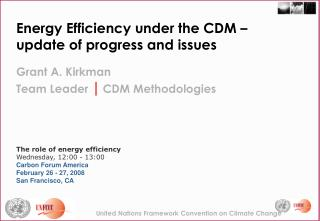Energy Efficiency under the CDM   update of progress and issues  Grant A. Kirkman  Team Leader  CDM Methodologies      T