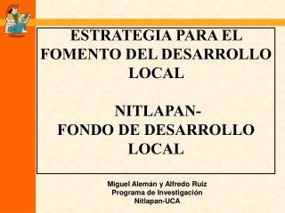 ESTRATEGIA PARA EL FOMENTO DEL DESARROLLO LOCAL    NITLAPAN- FONDO DE DESARROLLO LOCAL