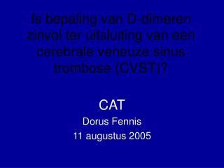 Is bepaling van D-dimeren zinvol ter uitsluiting van een cerebrale veneuze sinus trombose CVST