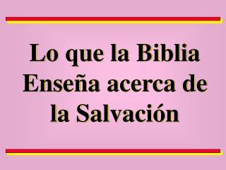 Lo que la Biblia Ense a acerca de la Salvaci n