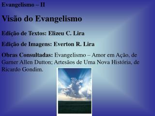 Evangelismo   II Vis o do Evangelismo  Edi  o de Textos: Elizeu C. Lira Edi  o de Imagens: Everton R. Lira Obras Consult