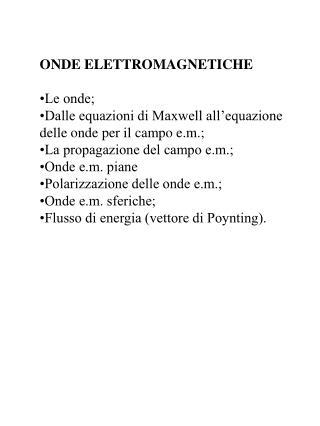 ONDE ELETTROMAGNETICHE   Le onde;  Dalle equazioni di Maxwell all equazione delle onde per il campo e.m.;  La propagazio