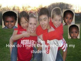 How do I meet the needs of all my students