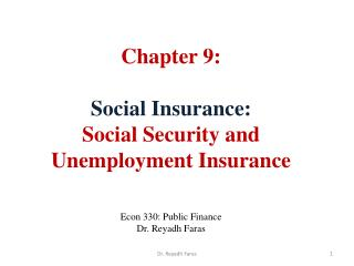 Chapter 9:  Social Insurance:  Social Security and Unemployment Insurance    Econ 330: Public Finance Dr. Reyadh Faras