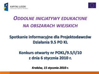 Oddolne inicjatywy edukacyjne  na obszarach wiejskich   Spotkanie informacyjne dla Projektodawc w Dzialania 9.5 PO KL  K