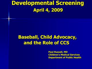 Developmental Screening     April 4, 2009        Baseball, Child Advocacy,            and the Role of CCS
