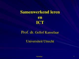 Samenwerkend leren en ICT   Prof. dr. Gellof Kanselaar   Universiteit Utrecht