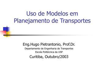 Uso de Modelos em Planejamento de Transportes