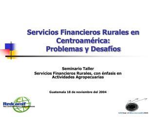 Servicios Financieros Rurales en Centroam rica: Problemas y Desaf os