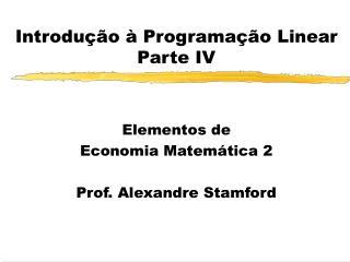 Introdu  o   Programa  o Linear Parte IV