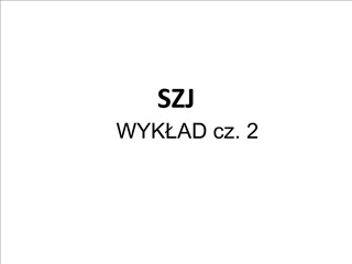SZJ  WYKLAD cz. 2