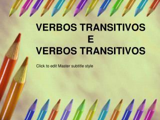 VERBOS TRANSITIVOS E  VERBOS TRANSITIVOS