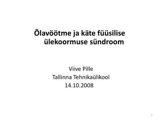 lav  tme ja k te f  silise              lekoormuse s ndroom         Viive Pille Tallinna Tehnika likool        14.10.20