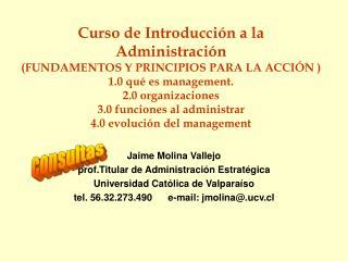 Curso de Introducci n a la  Administraci n FUNDAMENTOS Y PRINCIPIOS PARA LA ACCI N  1.0 qu  es management. 2.0 organizac