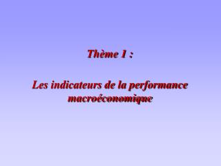 Th me 1 :  Les indicateurs de la performance  macro conomique