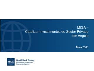 MIGA    Catalizar Investimentos do Sector Privado em Angola