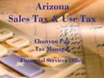 Arizona  Sales Tax  Use Tax  Chunyan Pan Tax Manager Financial Services Office