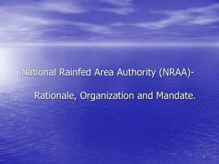 National Rainfed Area Authority NRAA-       Rationale, Organization and Mandate.