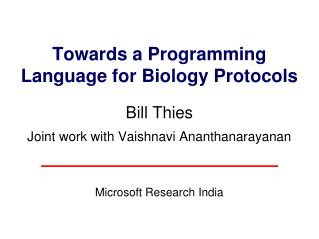 Towards a Programming  Language for Biology Protocols  Bill Thies  Joint work with Vaishnavi Ananthanarayanan    Microso