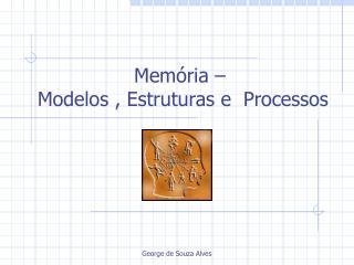 Mem ria    Modelos , Estruturas e  Processos