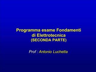 Programma esame Fondamenti                di Elettrotecnica SECONDA PARTE