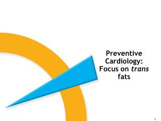 Preventive Cardiology: Focus on trans fats