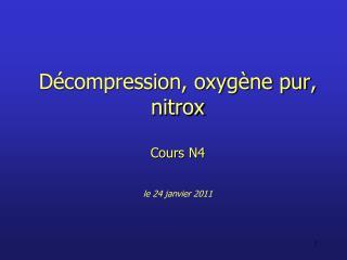 D compression, oxyg ne pur, nitrox  Cours N4   le 24 janvier 2011