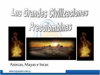 Las Grandes Civilizaciones  Precolombinas