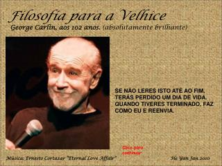 Filosofia para a Velhice  George Carlin, aos 102 anos. absolutamente brilhante