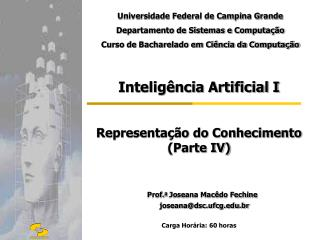 Intelig ncia Artificial I   Representa  o do Conhecimento    Parte IV     Prof.a Joseana Mac do Fechine      joseanadsc.