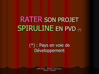 RATER SON PROJET SPIRULINE EN PVD