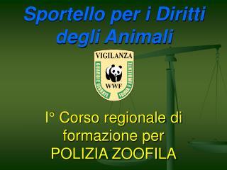 Sportello per i Diritti degli Animali     I  Corso regionale di formazione per  POLIZIA ZOOFILA