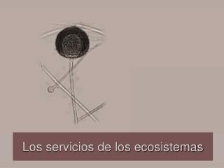 Los servicios de los ecosistemas