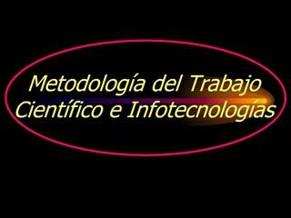 Metodolog a del Trabajo Cient fico e Infotecnolog as