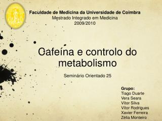 Cafe na e controlo do metabolismo Semin rio Orientado 25