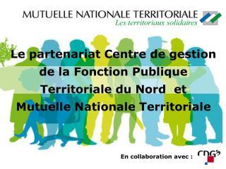 Le partenariat Centre de gestion de la Fonction Publique Territoriale du Nord  et   Mutuelle Nationale Territoriale