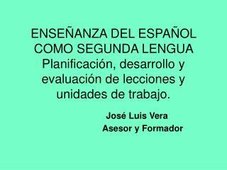 ENSE ANZA DEL ESPA OL COMO SEGUNDA LENGUA Planificaci n, desarrollo y evaluaci n de lecciones y unidades de trabajo.
