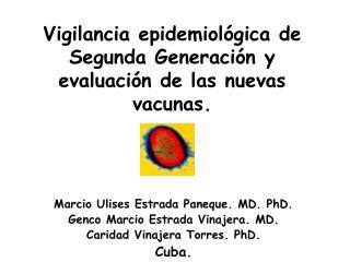 Vigilancia epidemiol gica de Segunda Generaci n y evaluaci n de las nuevas vacunas.
