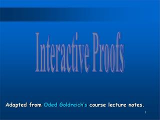 Adapted from Oded Goldreich s course lecture notes.